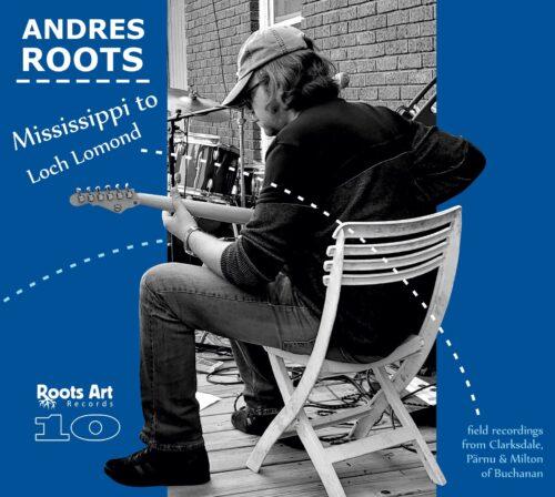 Andres Roots - Mississippi to Loch Lomond - RAR2001 - ROOTS ART