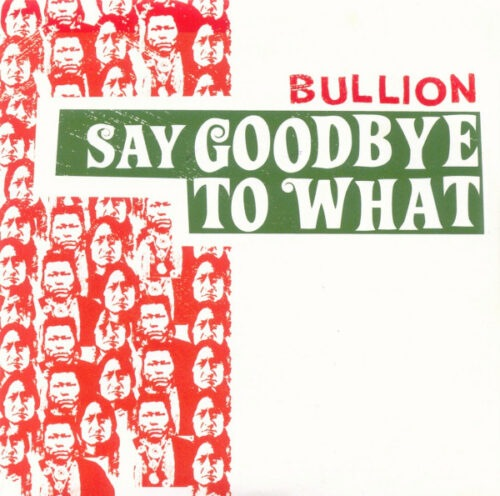 Bullion - Say Goodbye To What - hand7006 - ONE-HANDED MUSIC