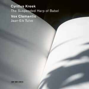 Vox Clamantis - Cyrillus Kreek - The Suspended Harp of Babel - 0028948190416 - ECM