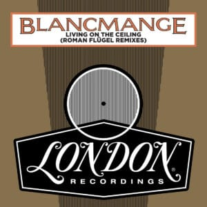 Blancmange - Living On The Ceiling (Roman Fügel remix) - LMS5521336 - LONDON RECORDS