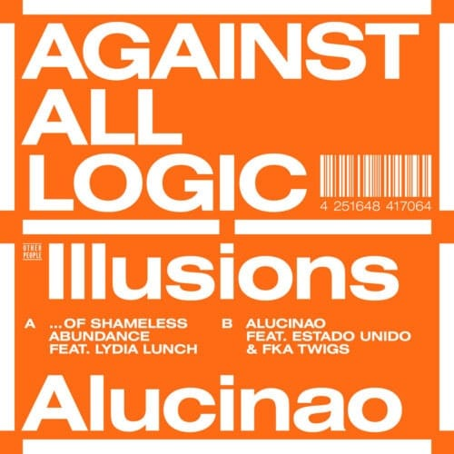 Against All Logic/Nicolas Jaar - Illusions Of Shameless Abundance/ Alucinao - OP057 - OTHER PEOPLE