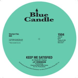 J.P.Robinson - Keep Me Satisfied / Our Day Is Here - BLUECANDLE1504 - BLUECANDLE