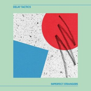 Delay Tactics - Imperfect Strangers - ERC098 - EMOTIONAL RESCUE