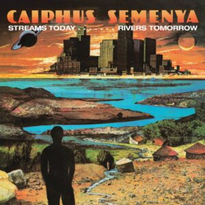 Caiphus Semenya - Streams Today… Rivers Tomorrow - BEWITH086LP - BE WITH RECORDS