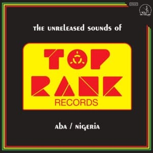 Various - The Unreleased Sounds of Top Rank - Aba - Nigeria - DTW007 - DIG THIS WAY RECORDS
