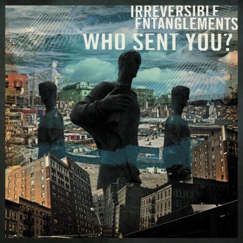 Irreversible Entanglements - Who Sent You? - IARC0031LP - INTERNATIONAL ANTHEM