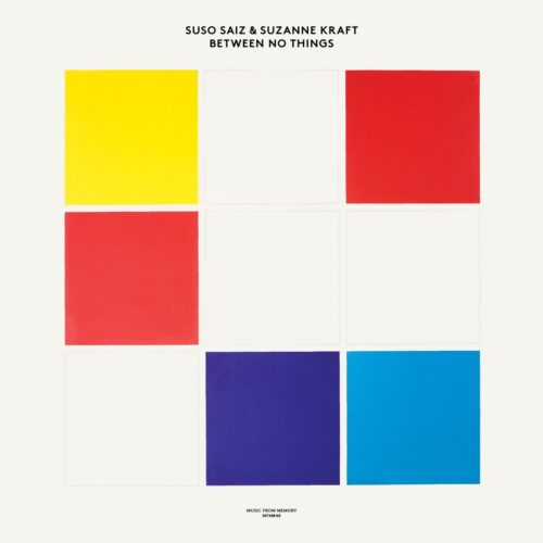 Suso Saiz/Suzanne Kraft - Between No Things - MFM048 - MUSIC FROM MEMORY