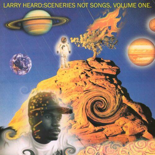 Larry Heard - Sceneries Not Songs