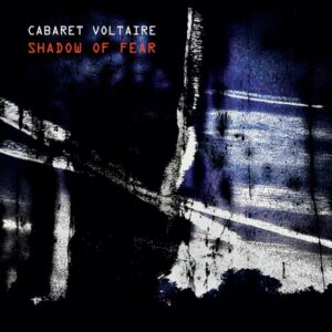 Cabaret Voltaire - Shadow Of Fear (Ltd.Ed.) - CABS30 - MUTE