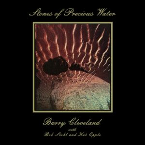 Barry Cleveland - Stones of Precious Water - MT006 - MORNING TRIP