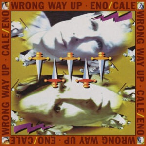 Brian Eno/John Cale - Wrong Way Up - WAST009LP - ALL SAINTS RECORDS