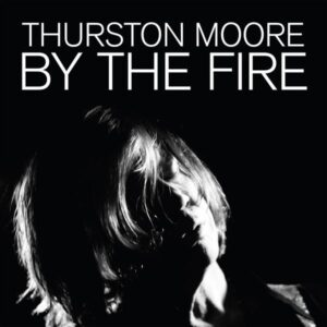 Thurston Moore - By The Fire - DLS10 - DAYDREAM LIBRARY SERIES