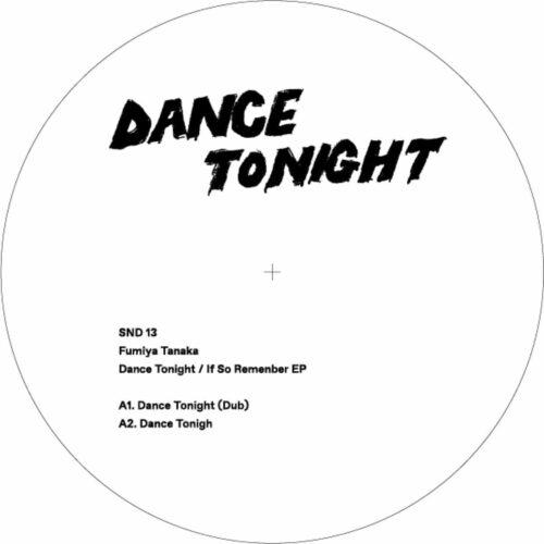 Fumiya Tanaka - Dance Tonight / If So Remember Ep - SND013 - SUNDANCE