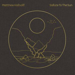 Matthew Halsall - Salute to the Sun - GONDLP039LE - GONDWANA RECORDS