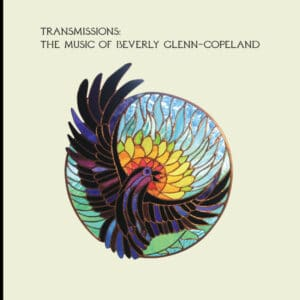 Beverly Glenn-Copeland - Transmissions: The Music Of Beverly Glenn-Copeland - TRANS463 - TRANSGRESSIVE RECORDS