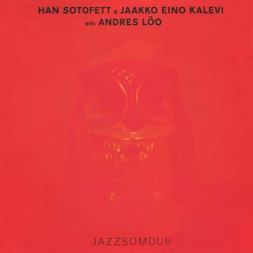 Han Sotofett/Jaakko Eino Kalevi/Andres Lõo/DJ Sotofett - Jazzsomdub - AMFIBIA25 - SEX TAGS AMFIBIA