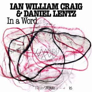 Ian William Craig/Daniel Lentz - In A Word - FRKWYS16LP - RVNG INTL