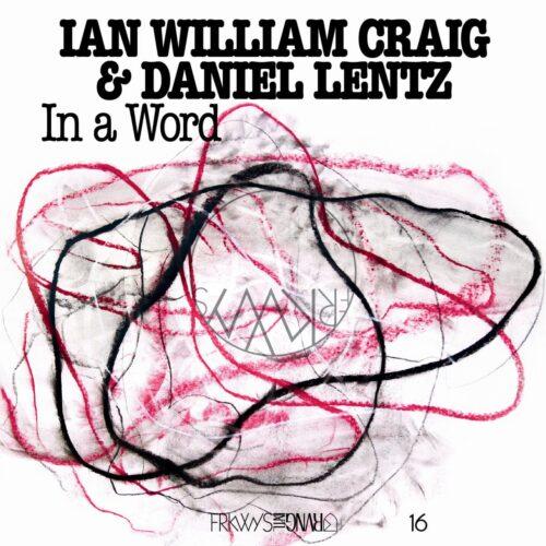 Ian William Craig/Daniel Lentz - In A Word - FRKWYS16LP - RVNG INTL