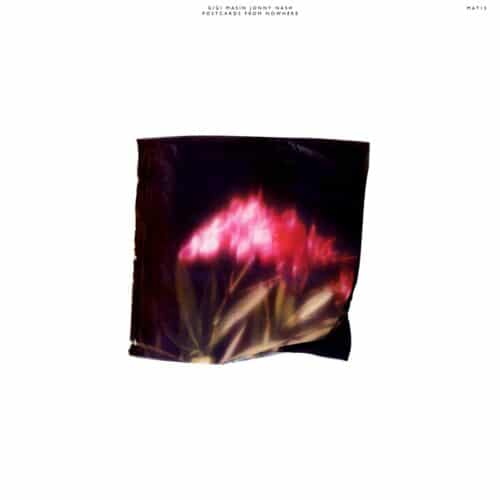 Gigi Masin/Jonny Nash - Postcards From Nowhere - MAT13 - MELODY AS TRUTH