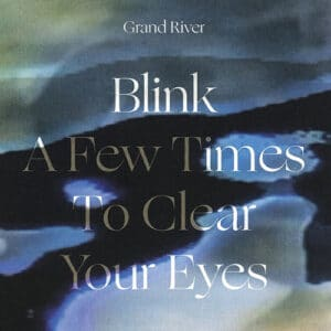 Grand River - Blink A Few Times To Clear Your Eyes - EMEGO290V - EDITIONS MEGO