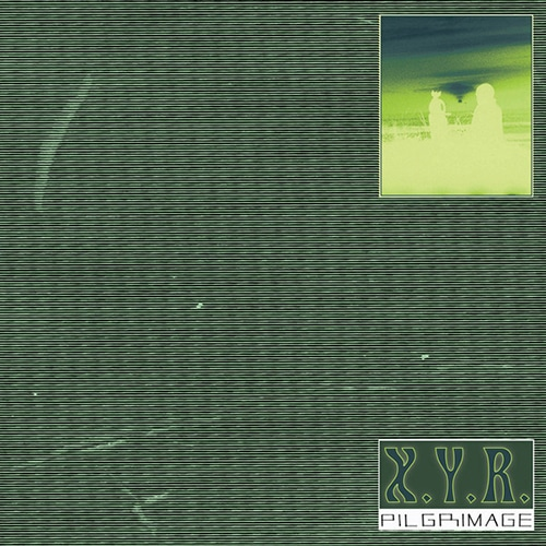 X.Y.R. - Pilgrimage - NNF-366 - NOT NOT FUN RECORDS ?