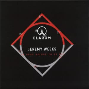 Jeremy Weeks - An Hour Before To Go Out - ELARUM007 - ELARUM
