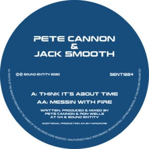 Pete Cannon & Jack Smooth - Think It's About Time / Messin With Fire - SENT1224 - SOUND ENTITY RECORDS