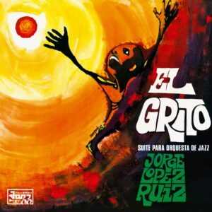 JORGE LÓPEZ RUIZ - EL GRITO (SUITE PARA ORQUESTA DE JAZZ) - BEWITH078LP - BE WITH RECORDS