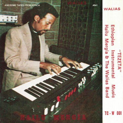 Hailu Mergia/The Walias Band - Tezeta - ATFACAS41 - AWESOME TAPES FROM AFRICA