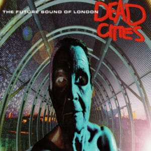 The Future Sound Of London - Dead Cities - 602435374635 - VIRGIN