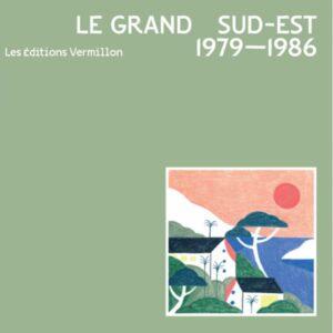 Various - Le Grand Sud-Est - 1979-1986 - LEVC001 - LES EDITIONS VERMILLIONS