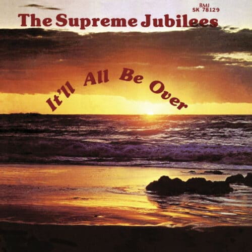 Supreme Jubilees - It'll All Be Over - LITA120LP - LIGHT IN THE ATTIC