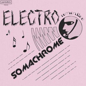 Somachrome - Electro Romantica - PRD1021 - PERIODICA