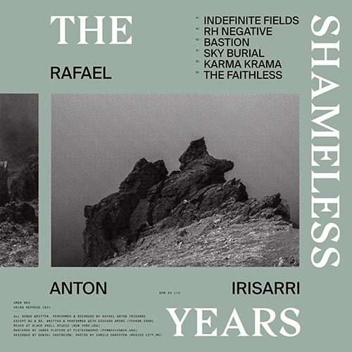 Rafael Anton Irisarri - The Shameless Years (Repress!) - UR100LP-RE - UMOR REX