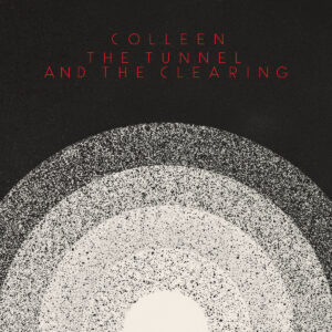 Colleen - The Tunnel And The Clearing - THRILL541 - THRILL JOCKEY
