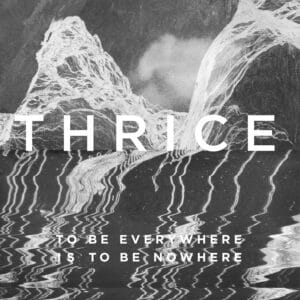Thrice - To Be Everywhere Is to Be Nowhere - 5060626463264 - HASSLE RECORDS