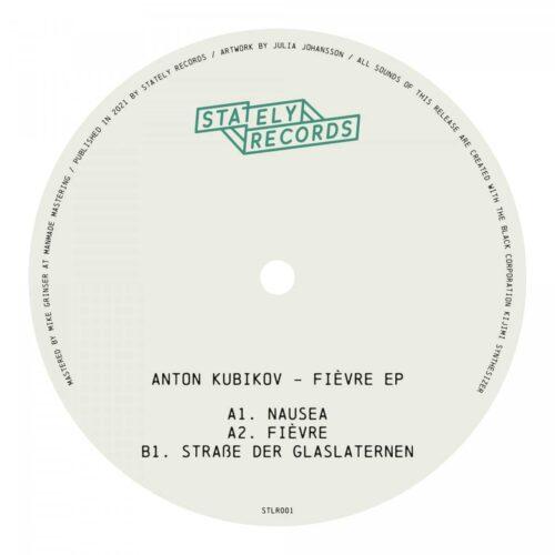 Anton Kubikov - Fievre - STLR001 - STATELY RECORDS
