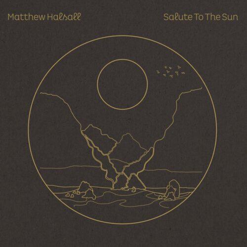 Matthew Halsall - Salute to the Sun - GONDLP039STD - GONDWANA RECORDS