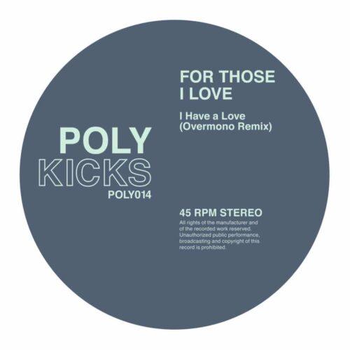 For Those I Love - I Have A Love (Overmono Remix) - POLY014 - POLY KICKS
