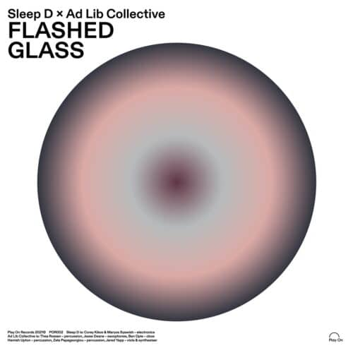 Sleep D & Ad Lib Collective - Flashed Glass - POR002 - PLAY ON RECORDS