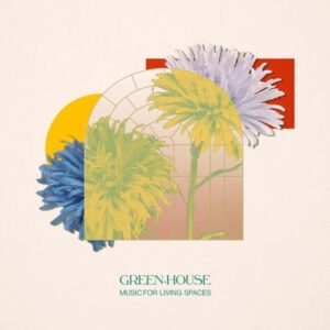 Green-House - Music for Living Spaces - LR177 - LEAVING RECORDS
